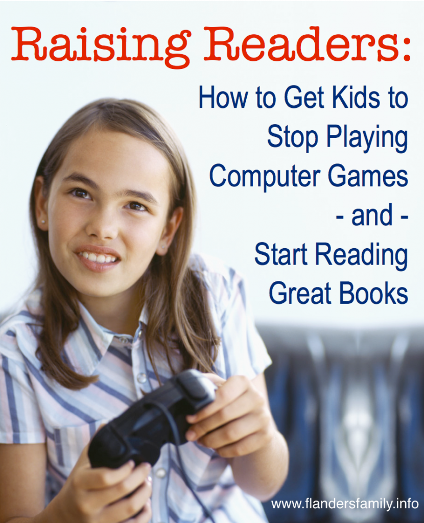 Raising Readers: How to Get Kids to Stop Playing Computer Games and Start Reading Great Books {with free printable} from www.flandersfamily.info