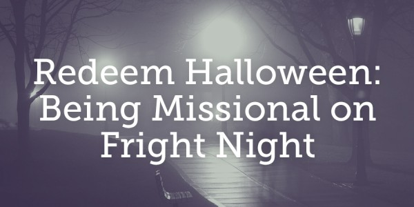 151028-redeem-halloween-being-missional-on-fright-night