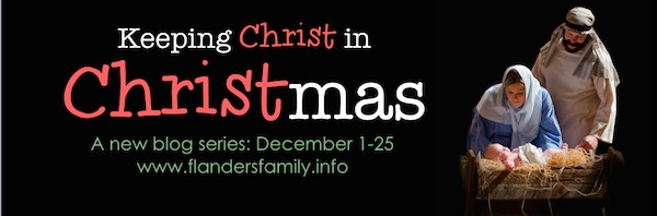 Great ideas and fun family activities designed to center our hearts on CHRIST this CHRISTMAS | www.flandersfamily.info