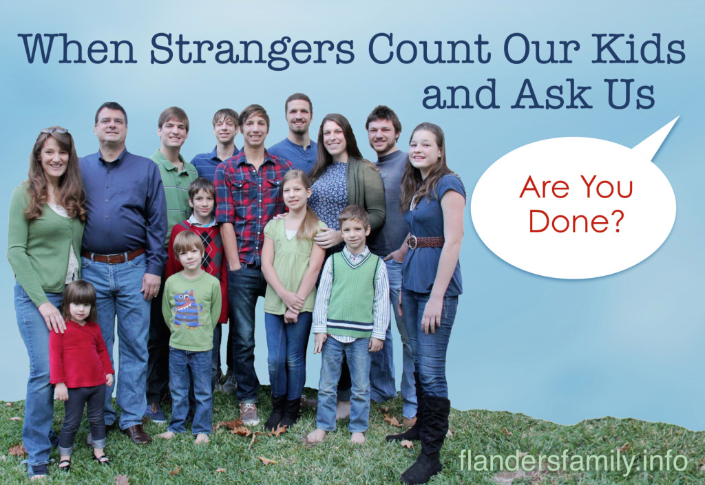 When Strangers Count Our Kids & Ask If We're Done   One large family's answer to the probing questions of curious bystanders.