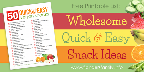 50 Wholesome, Quick & Easy Snacks (Free Printable)