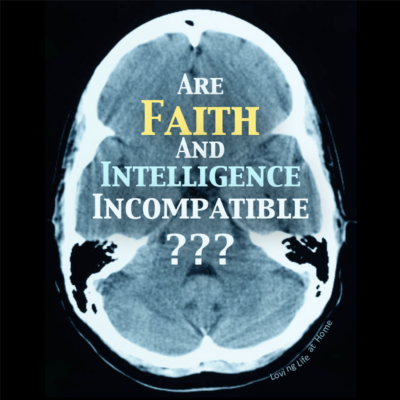 Are Faith and Intelligence Incompatible?