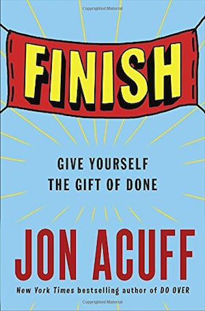Finish: Give Yourself the Gift of Done by Jon Acuff -- sound business advice delivered in a side-splittingly funny package