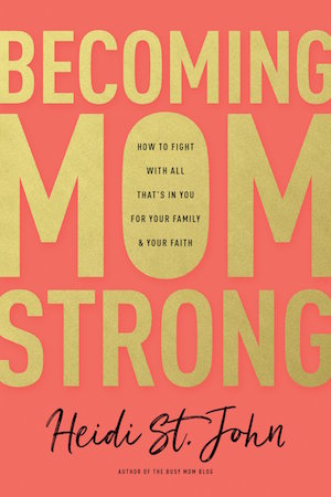 Becoming MomStrong by Heidi St. John - timely and encouraging advice for mothers of all ages and stages