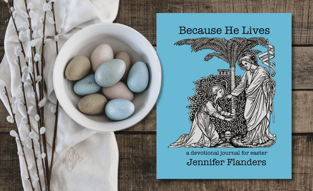 Because He Lives Devotional Journal by Jennifer Flanders
