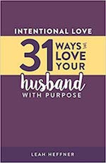 Intentional Love: 31 Ways to Love Your Husband with Purpose