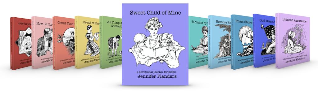 Sweet Child of Mine - A Devotional Journal for Moms by Jennifer Flanders