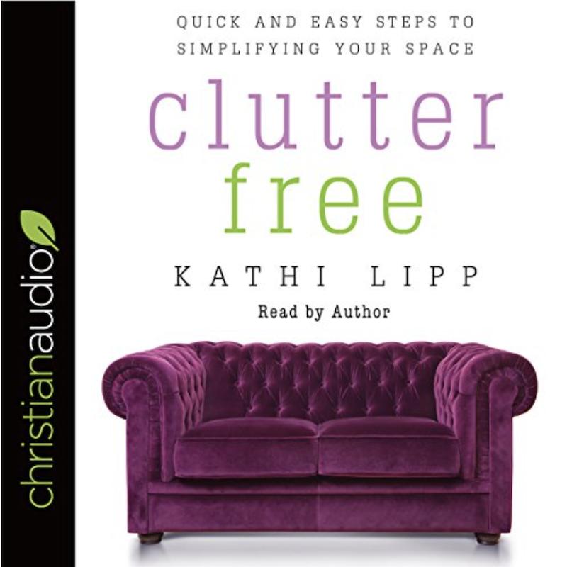 Clutter Free by Kathi Lipp