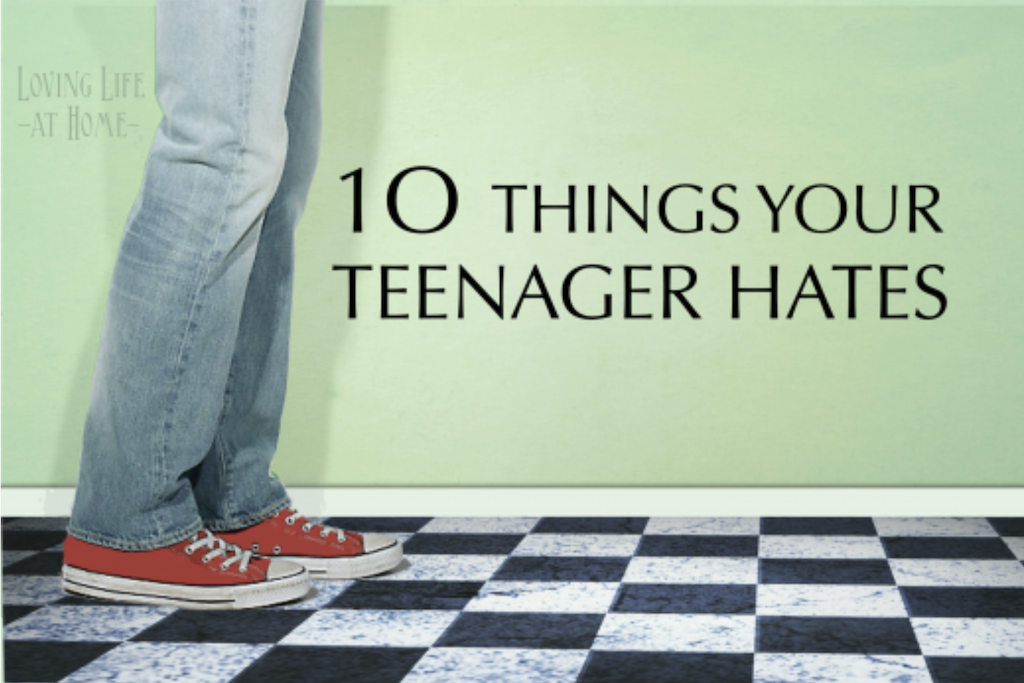 10 Things Your Teenager Hates